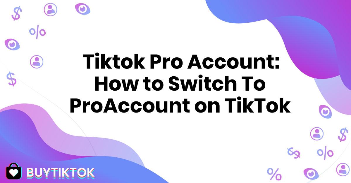 TikTok Pro Account: How to Switch To Pro Account on TikTok